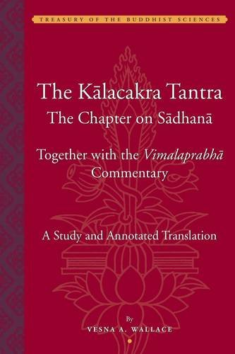 Kalacakra Tantra' The: The Sadhana Chapter with the Vimalaprabha Commentary