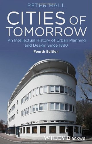 Cities of Tomorrow: An Intellectual History of Urban Planning and Design Since 1880 (4th Revised edition)