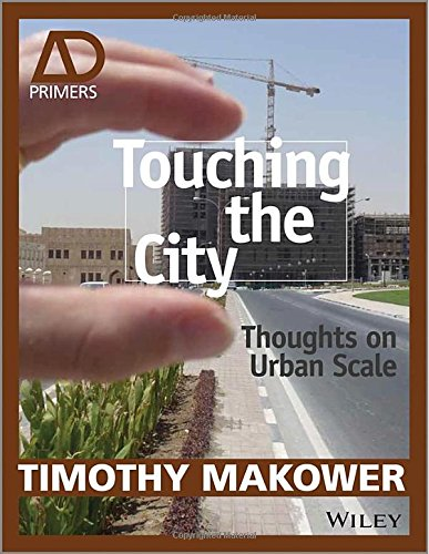Touching the City: Thoughts on Urban Scale - AD Primer (Architectural Design Primer)