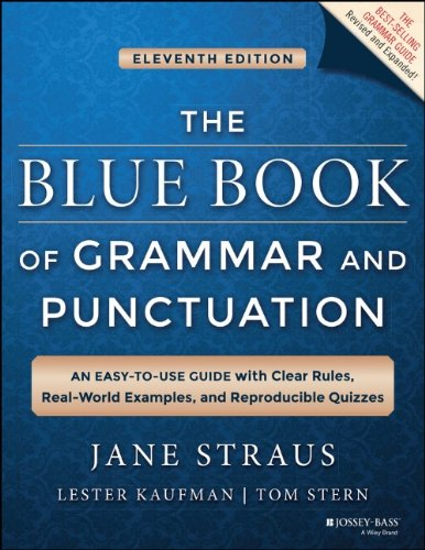 The Blue Book of Grammar and Punctuation: An Easy-to-use Guide with Clear Rules' Real-world Examples' and Reproducible Quizzes