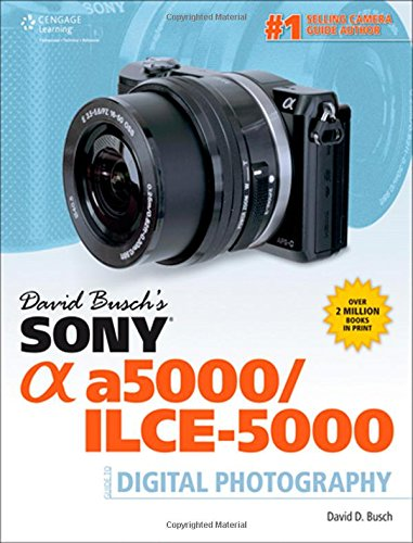 David Buschs Sony Alpha a5000ILCE-5000 Guide to Digital Photography