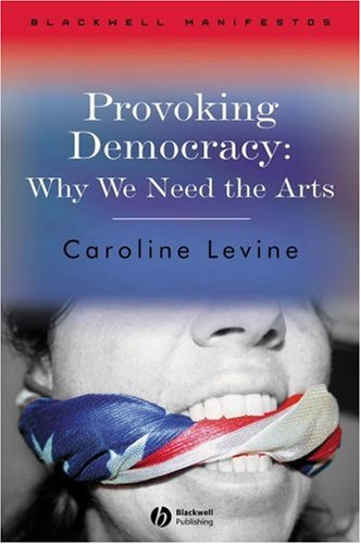 Provoking Democracy: Why We Need the Arts