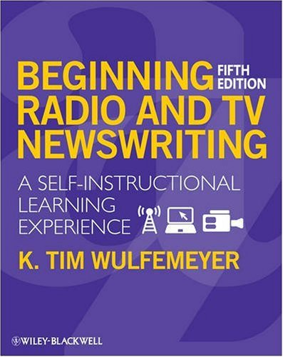 Beginning Radio and TV Newswriting: A Self-instructional Learning Experience (5th Revised edition)