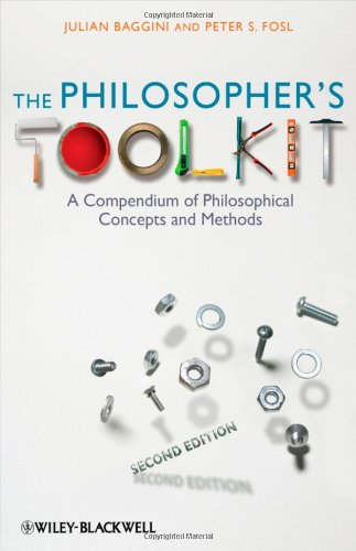 The Philosophers Toolkit: A Compendium of Philosophical Concepts and Methods (2nd Revised edition)