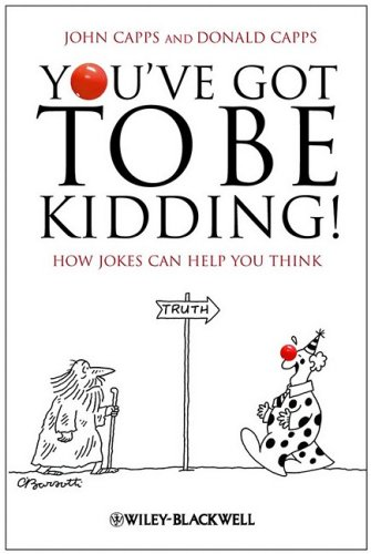 Youve Got to be Kidding!: How Jokes Can Help You Think