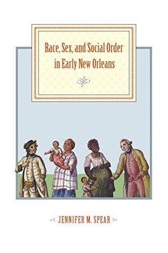 Race Sex and Social Order in Early New Orleans (Early America: History Context Culture)