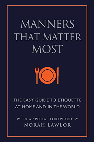 Manners That Matter Most: The Easy Guide to Etiquette At Home and In the World (Little Book. Big Idea.)