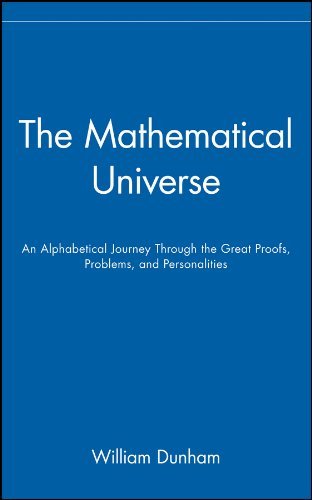 The Mathematical Universe: An Alphabetical Journey Through the Great Proofs' Problems and Personalities