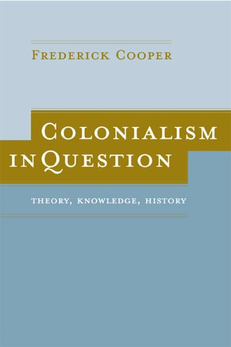 Colonialism in Question: Theory' Knowledge' History