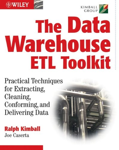 The Data Warehouse ETL Toolkit: Practical Techniques for Extracting' Cleaning' Conforming' and Delivering Data