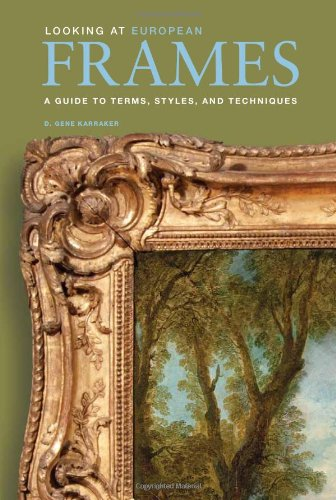 Looking at European Frames: A Guide to Terms' Styles' and Techniques