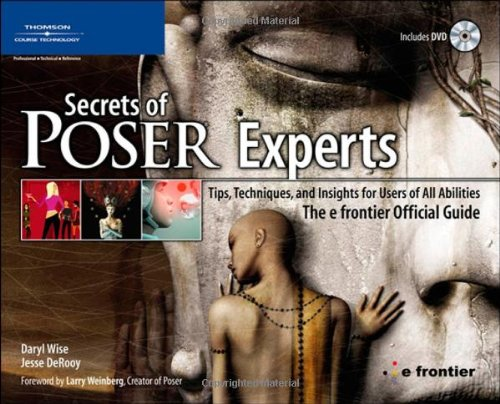 Secrets of Poser Experts: Tips' Techniques' and Insights for Users of All Abilities - The E-frontier Official Guide