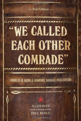 We Called Each Other Comrade: Charles H. Kerr & Company' Radical Publishers