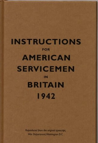 Instructions for American Servicemen in Britain' 1942: Reproduced from the Original Typescript' War Department' Washington' DC