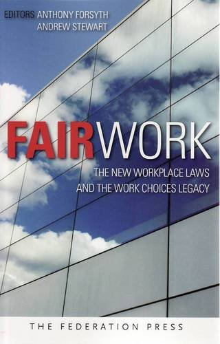 Fair Work: The New Workplace Laws and the Work Choices Legacy
