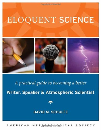 Eloquent Science: A Practical Guide to Becoming a Better Writer' Speaker' and Scientist