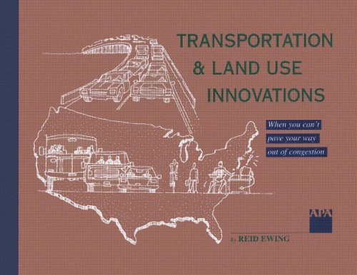 Transportation and Land Use Innovations : When You Cant Build Your Way Out of Congestion