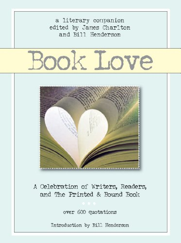 Book Love: A Celebration of Writers' Readers' and the Printed and Bound Book