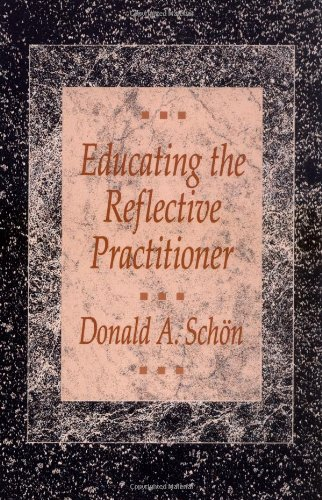Educating the Reflective Practitioner: Toward a New Design for Teaching and Learning (New edition)