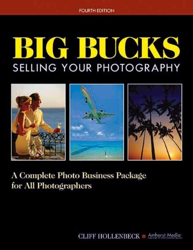Big Bucks Selling Your Photography: A Complete Photo Business Package for All Photographers (4th)