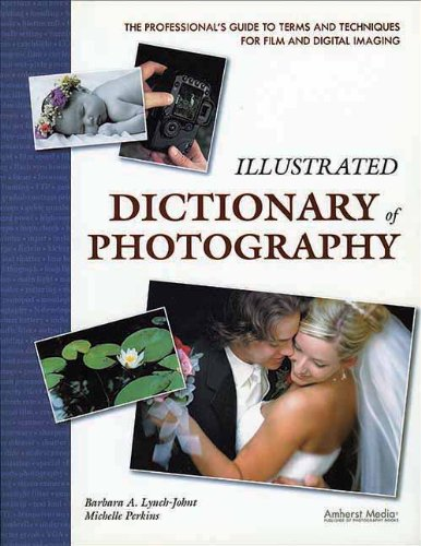 Illustrated Dictionary of Photography: The Professionals Guide to Terms and Techniques
