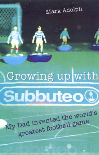 Growing up with Subbuteo : My Dad Invented the Worlds Greatest Football Game