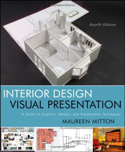Interior Design Visual Presentation: A Guide to Graphics' Models & Presentation Techniques (4th Revised edition)