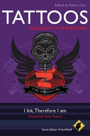 Tattoos - Philosophy for Everyone: I Ink' Therefore I am