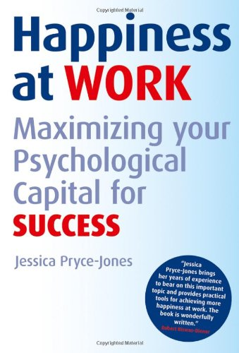 Happiness at Work: Maximising Psychological Capital for Success