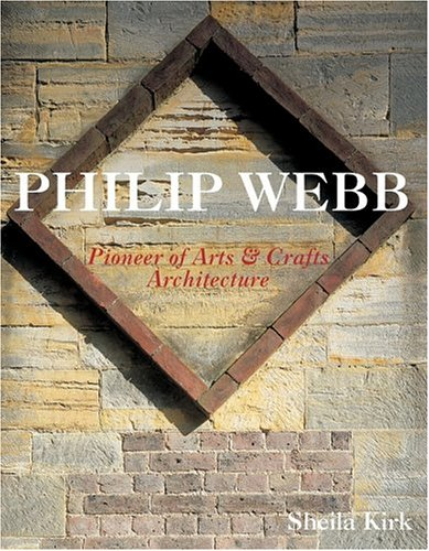 Philip Webb: Pioneer of Arts and Crafts Architecture