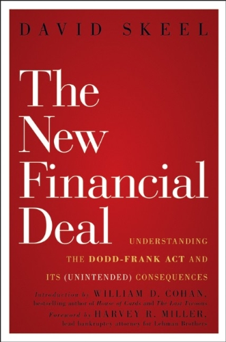 New Financial Deal' The: Understanding the Dodd-Frank Act and Its (Unintended) Consequences