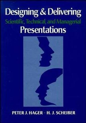 Designing and Delivering Scientific' Technical and Managerial Presentations