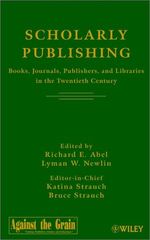 Scholarly Publishing: Books' Journals' Publishers' and Libraries in the Twentieth Century