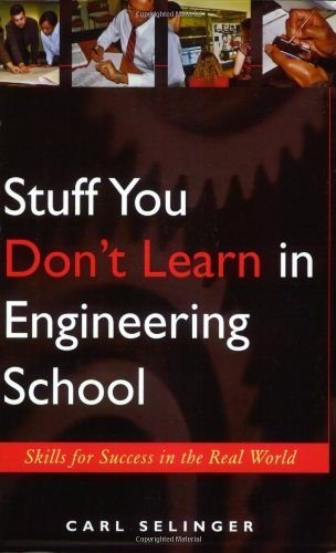 Stuff You Dont Learn in Engineering School: Skills for Success in the Real World