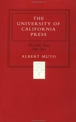The University of California Press: The Early Years' 1893-1953