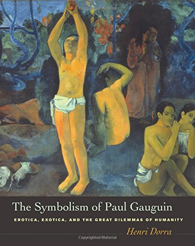 Symbolism of Paul Gauguin : Erotica' Exotica' and the Great Dilemmas of Humanity