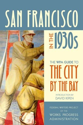 San Francisco in the 1930s: The WPA Guide to the City by the Bay