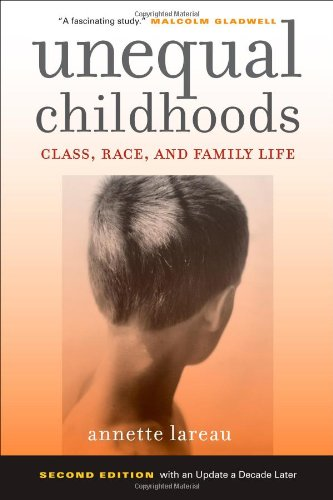 Unequal Childhoods: Class' Race' and Family Life' Second Edition with an Update a Decade Later (2nd Revised edition)