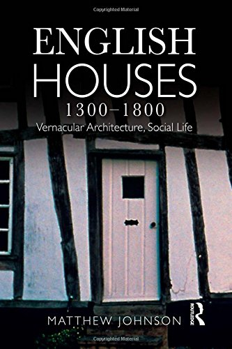 English Houses 1300-1800: Vernacular Architecture' Social Life