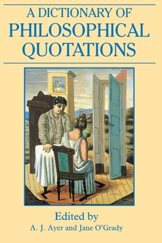 A Dictionary of Philosophical Quotations (New edition)