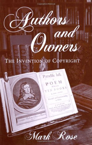 Authors and Owners: Invention of Copyright (New edition)