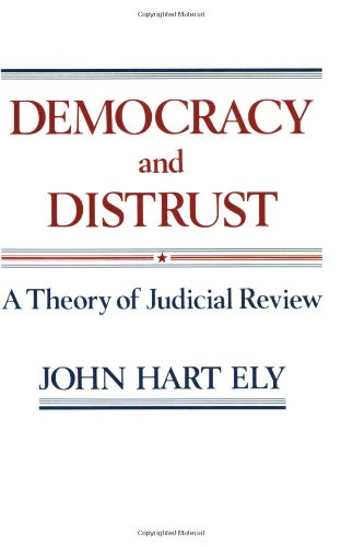 Democracy and Distrust: Theory of Judicial Review (New edition)