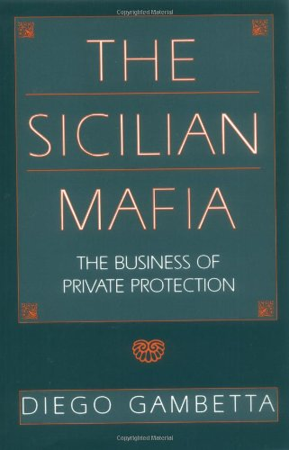 The Sicilian Mafia: The Business of Private Protection (New edition)