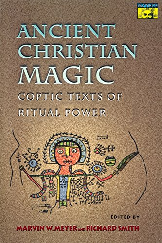 Ancient Christian Magic: Coptic Texts of Ritual Power (New edition)