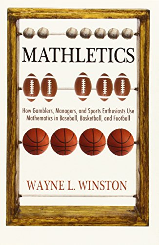 Mathletics: How Gamblers' Managers' and Sports Enthusiasts Use Mathematics in Baseball' Basketball' and Football