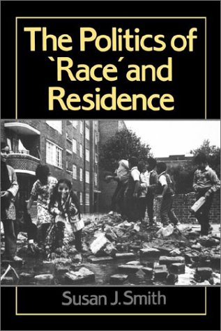 The Politics of Race and Residence: Citizenship' Segregation and White Supremacy in Britain