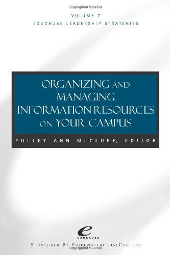 Organizing and Managing Information Resources on Your Campus: v. 7: Managing Information Resources