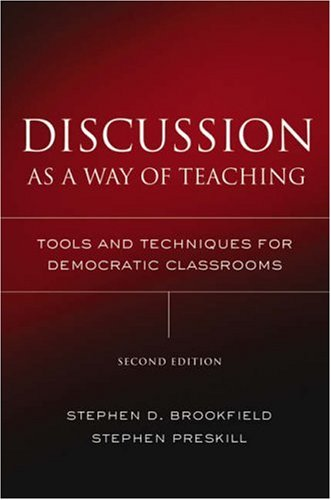 Discussion as a Way of Teaching: Tools and Techniques for Democratic Classrooms (2nd Revised edition)