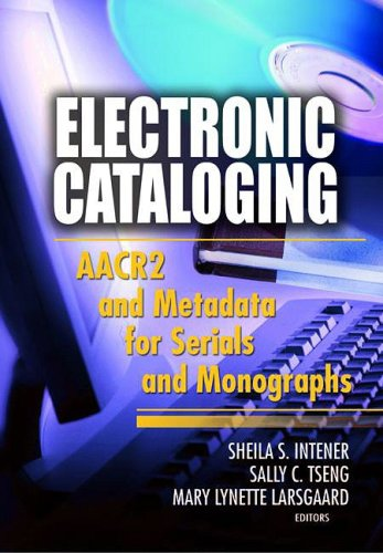 Electronic Cataloging: AACR2 and Metadata for Serials and Monographs