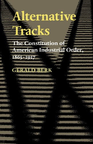 Alternative Tracks: Constitution of American Industrial Order' 1865-1917 (New edition)